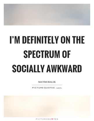 im-definitely-on-the-spectrum-of-socially-awkward-quote-1